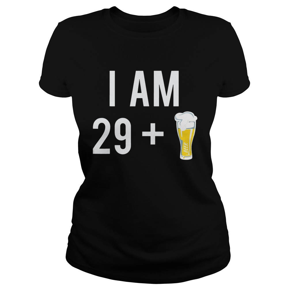 1574152102I Am 29 Plus A Beer 30 Years Old 30th Birthday  Classic Ladies