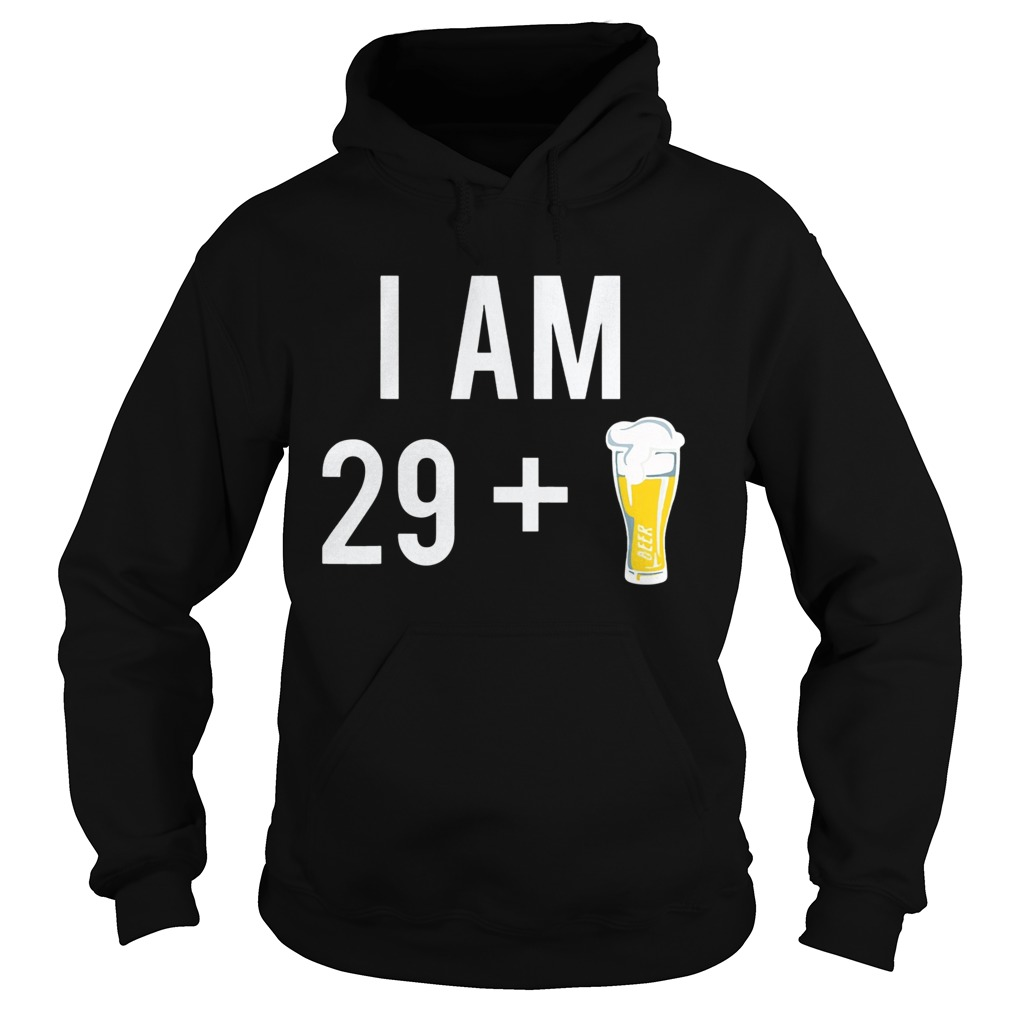 1574152102I Am 29 Plus A Beer 30 Years Old 30th Birthday  Hoodie