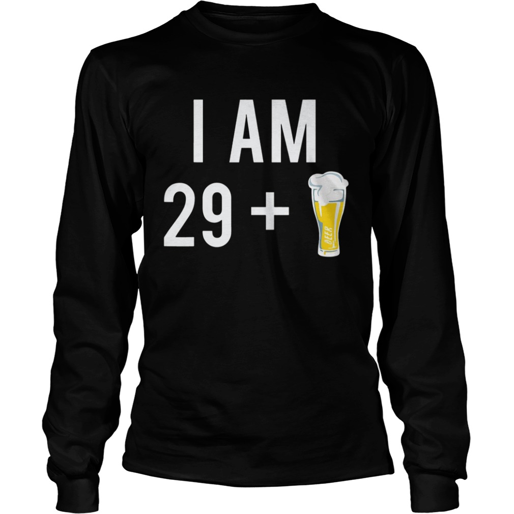 1574152102I Am 29 Plus A Beer 30 Years Old 30th Birthday  LongSleeve