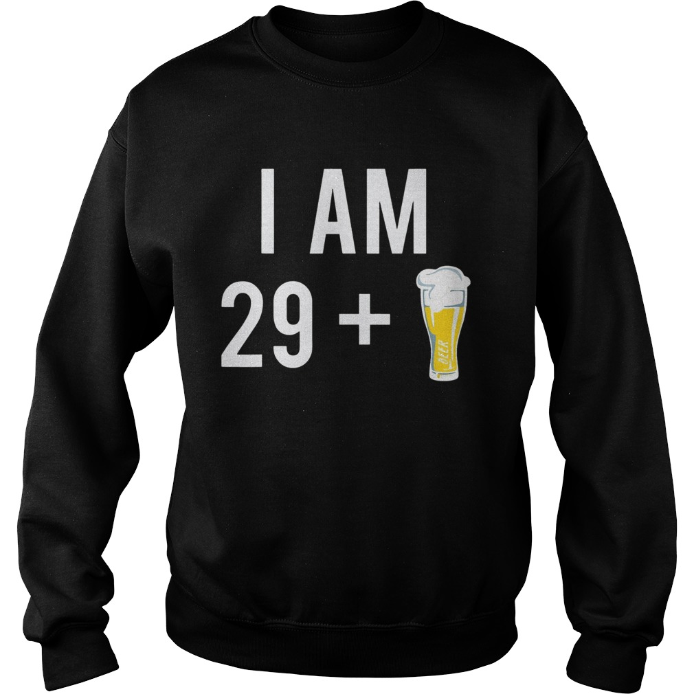 1574152102I Am 29 Plus A Beer 30 Years Old 30th Birthday  Sweatshirt