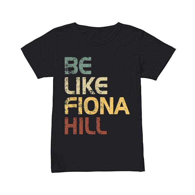 Be like fiona hill  Classic Women's T-shirt