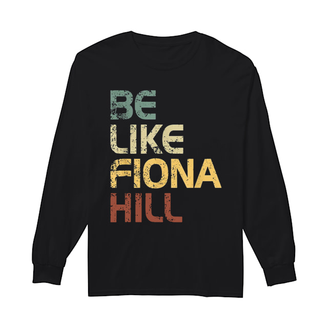 Be like fiona hill  Long Sleeved T-shirt