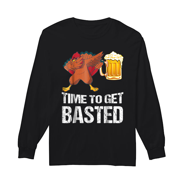 Beautiful Time To Get Basted Funny Beer Thanksgiving Turkey Dab  Long Sleeved T-shirt
