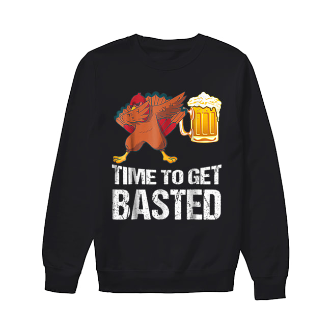 Beautiful Time To Get Basted Funny Beer Thanksgiving Turkey Dab  Unisex Sweatshirt