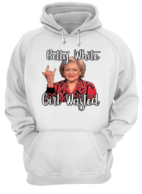 Betty White girl wasted  Unisex Hoodie