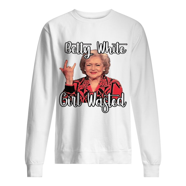 Betty White girl wasted  Unisex Sweatshirt