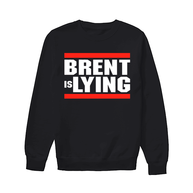 Brent is lying  Unisex Sweatshirt