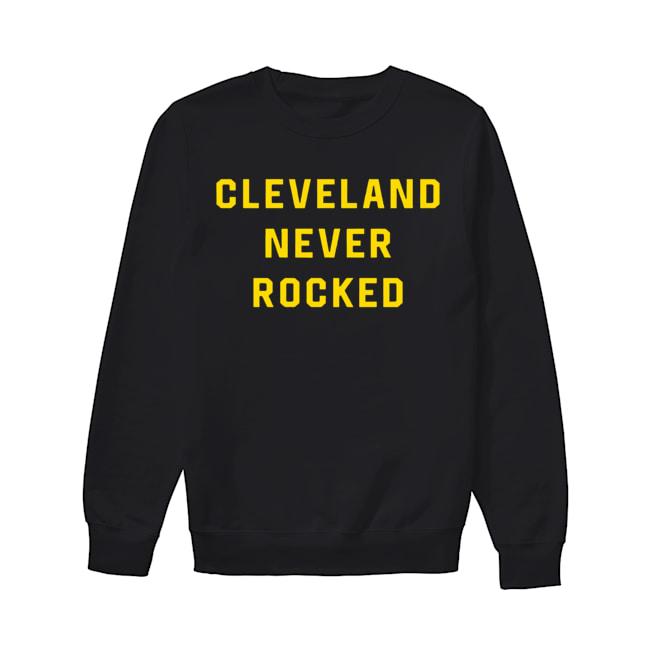 Cleveland Never Rocked  Unisex Sweatshirt