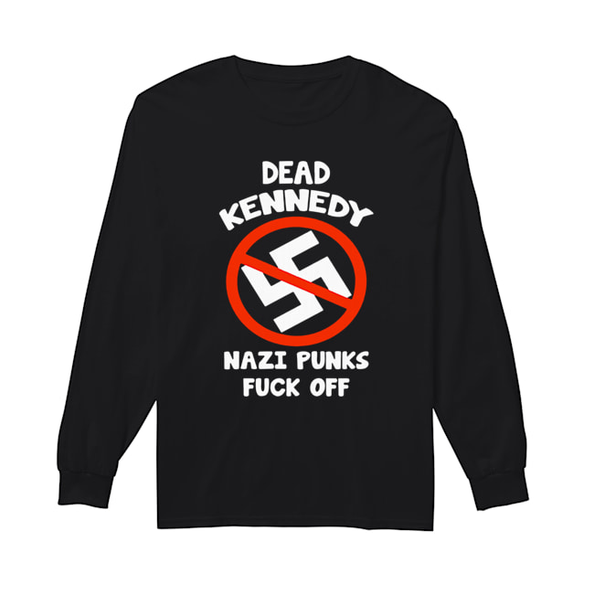 Dead Kennedy Nazi Punks Fuck Off  Long Sleeved T-shirt