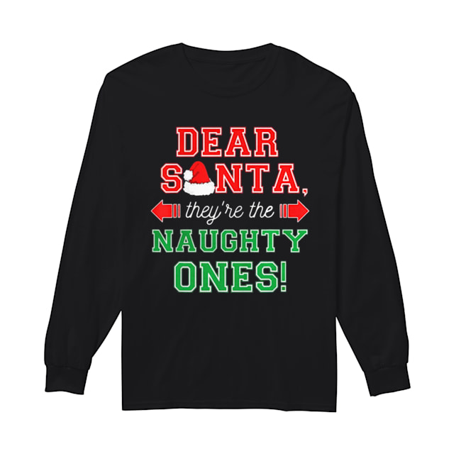 Dear Santa They Are The Naughty Ones Funny Christmas Gift Long Sleeved T-shirt