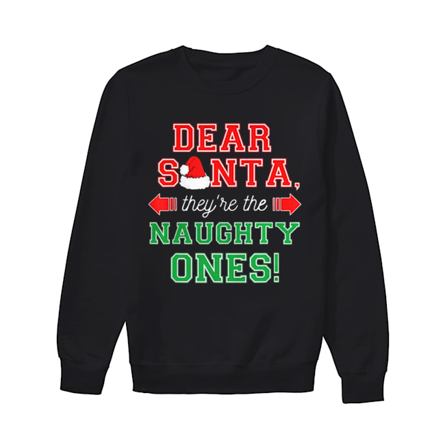 Dear Santa They Are The Naughty Ones Funny Christmas Gift Unisex Sweatshirt
