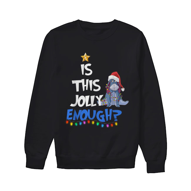 Eeyore Is this Jolly enough Christmas light  Unisex Sweatshirt
