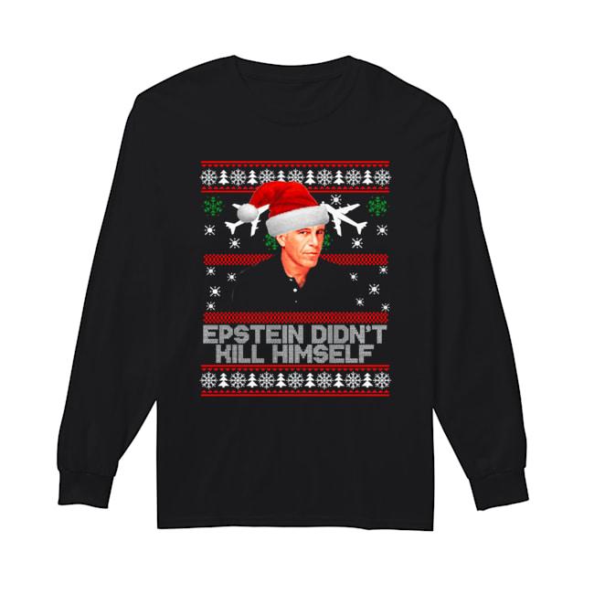 Epstein didnt kill himself ugly christmas  Long Sleeved T-shirt