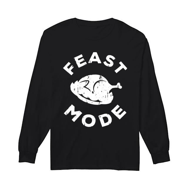 Feast Mode Turkey Thanksgiving  Long Sleeved T-shirt