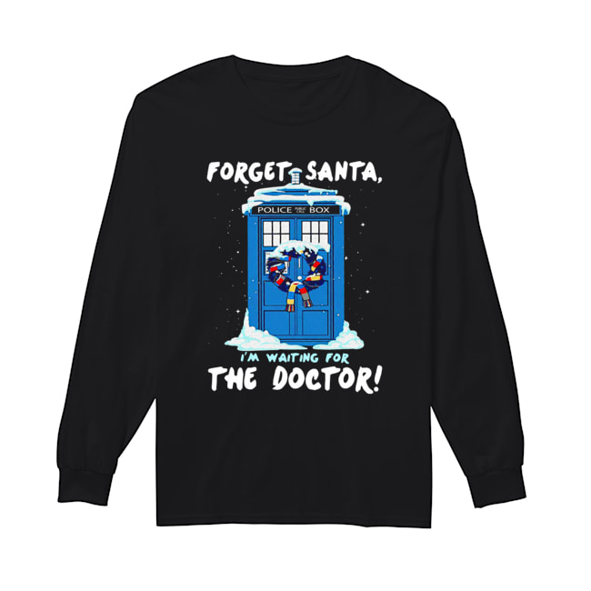 Forget Santa I'm waiting for the Doctor police box  Long Sleeved T-shirt