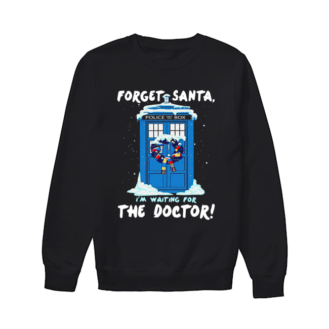 Forget Santa I'm waiting for the Doctor police box  Unisex Sweatshirt