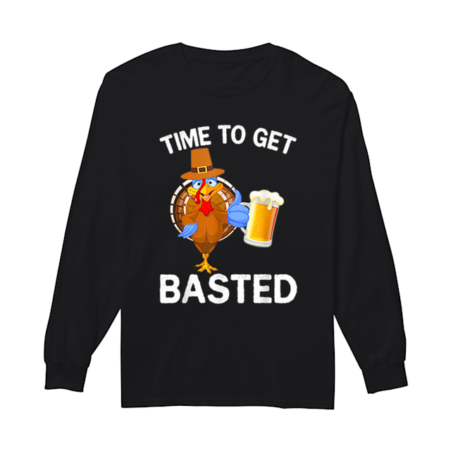 Funny Time To Get Basted Beer Drinking Thanksgiving Turkey  Long Sleeved T-shirt