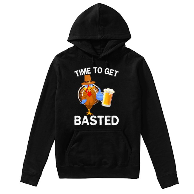 Funny Time To Get Basted Beer Drinking Thanksgiving Turkey  Unisex Hoodie