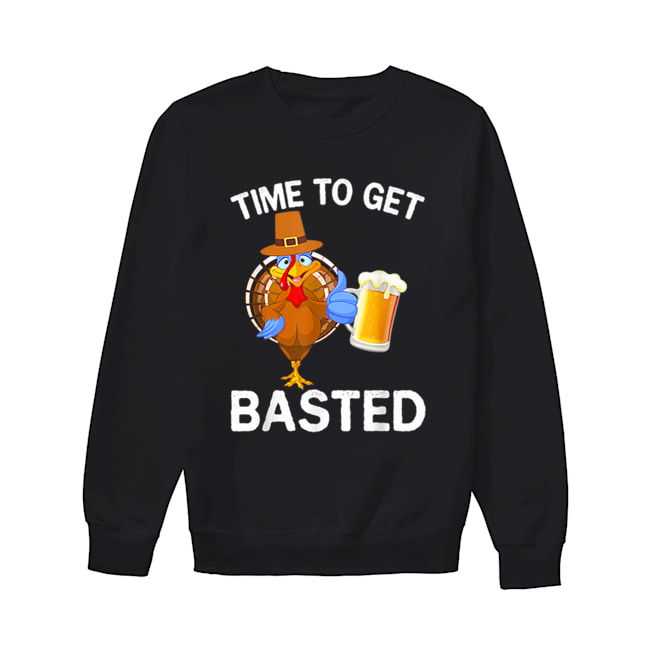 Funny Time To Get Basted Beer Drinking Thanksgiving Turkey  Unisex Sweatshirt