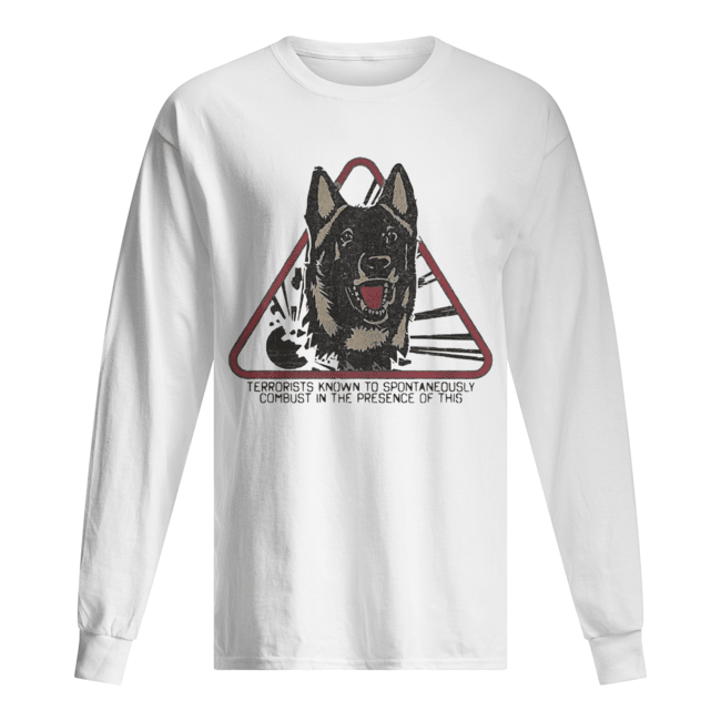 Fur warning terrorists know to spontaneously combust in the presence of this Dog  Long Sleeved T-shirt
