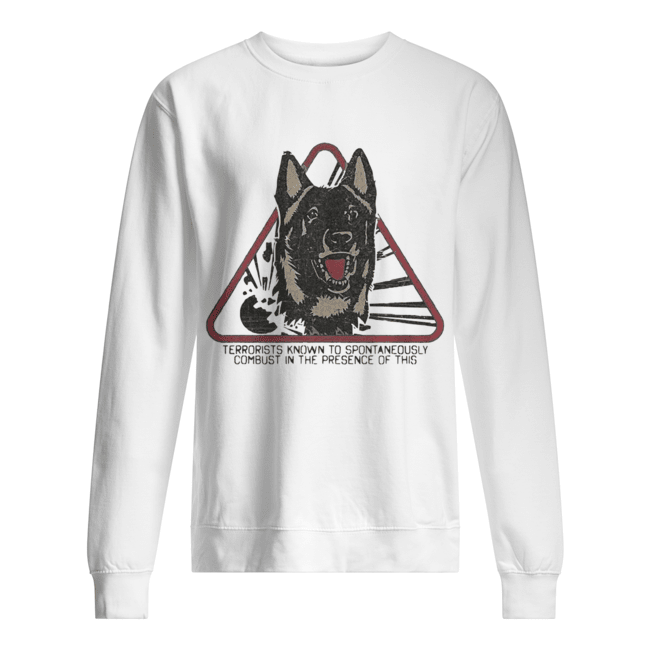 Fur warning terrorists know to spontaneously combust in the presence of this Dog  Unisex Sweatshirt