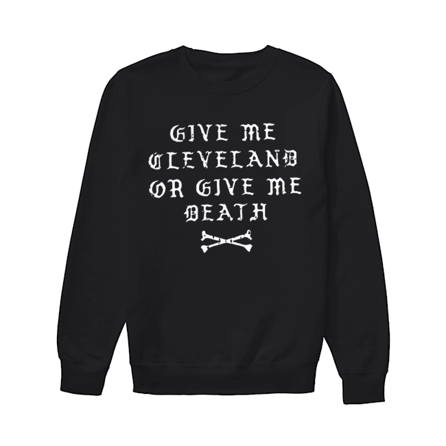 Give Me Cleveland Or Give Me Death  Unisex Sweatshirt