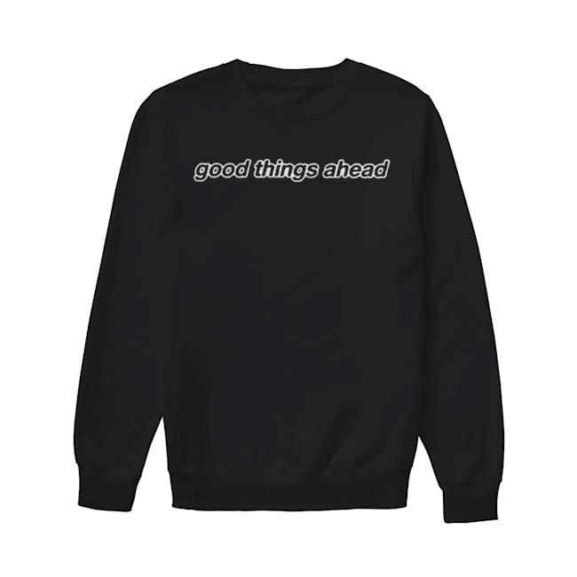 Good Things Ahead  Unisex Sweatshirt