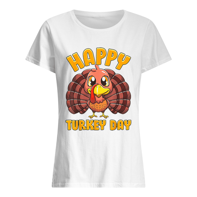 Happy Turkey Day Gobble Thanksgiving Day  Classic Women's T-shirt