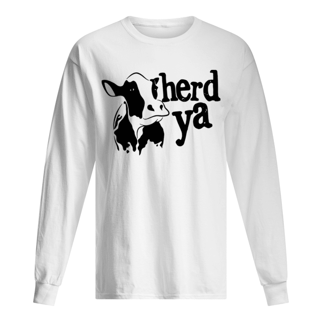 Herd Ya Cattle Heifer  Long Sleeved T-shirt