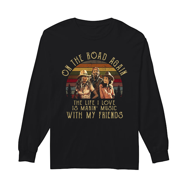 Honeysuckle Rose On the road again the life i love is makin music  Long Sleeved T-shirt