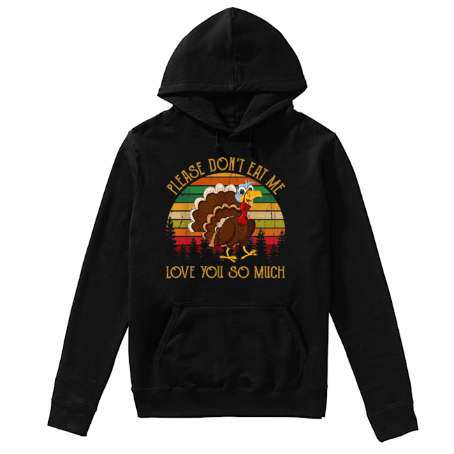 Hot Please Don't Eat Me Love You So Much Turkey novelty  Unisex Hoodie