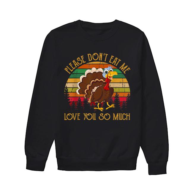 Hot Please Don't Eat Me Love You So Much Turkey novelty  Unisex Sweatshirt