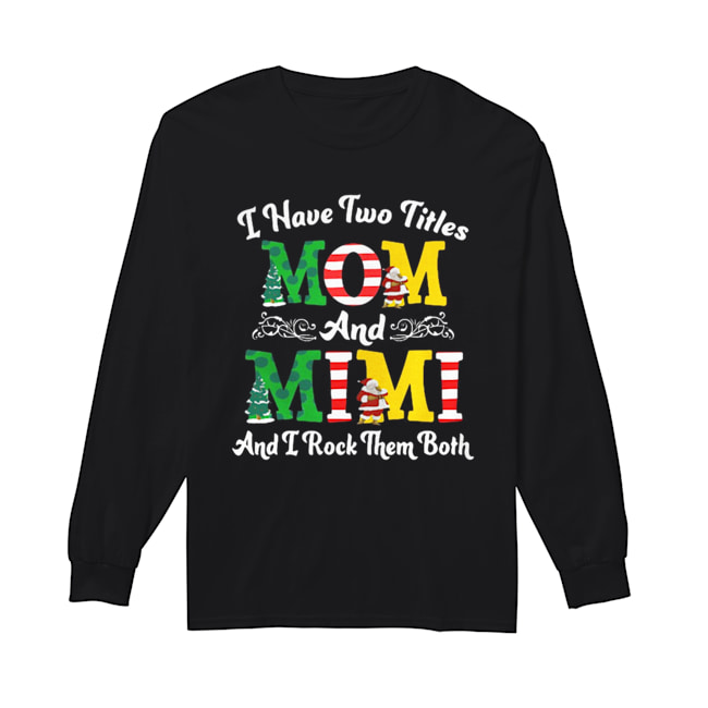 I Have Two Titles Mom and Mimi And I Rock Them Both Merry Christmas  Long Sleeved T-shirt