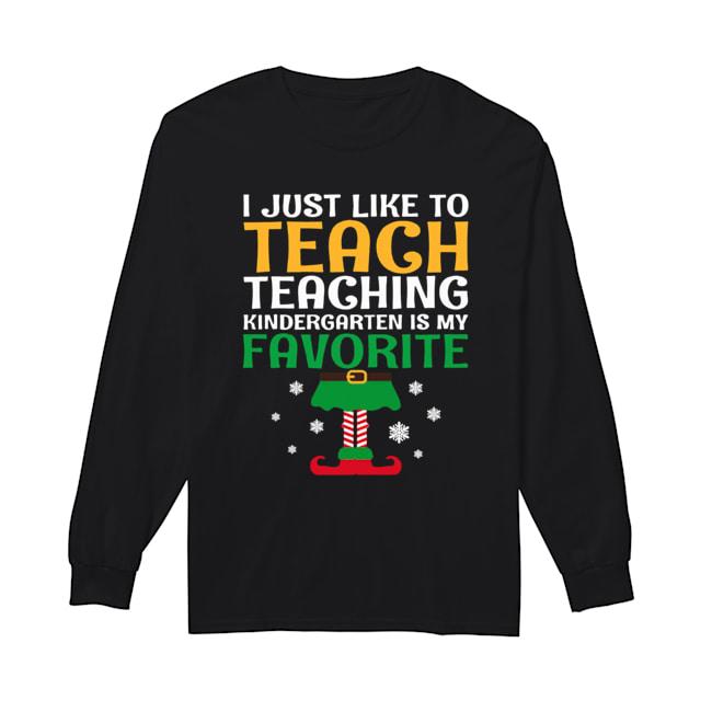 I Just Like to Teach Kindergarten Teacher Elf Christmas  Long Sleeved T-shirt