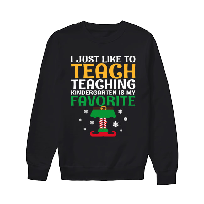 I Just Like to Teach Kindergarten Teacher Elf Christmas  Unisex Sweatshirt