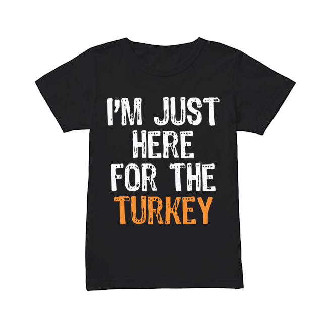 I'm Just Here For The Turkey Thanksgiving  Classic Women's T-shirt