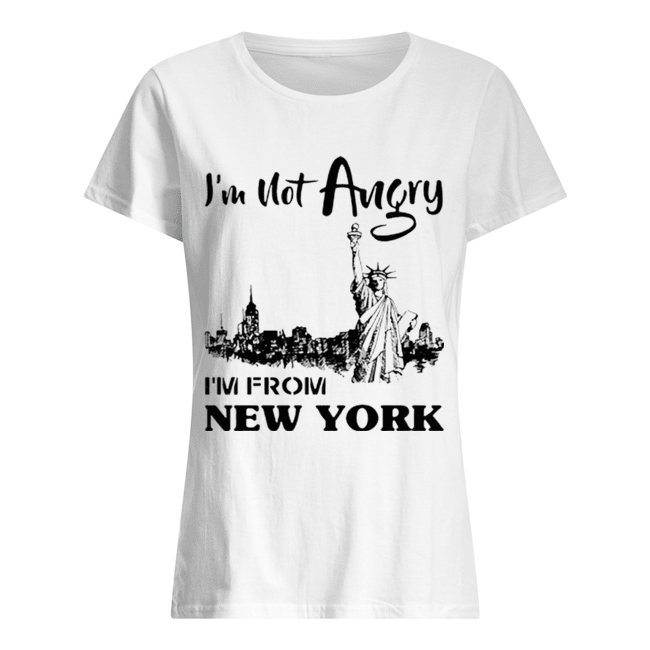 I'm Not Angry I'm From New York  Classic Women's T-shirt
