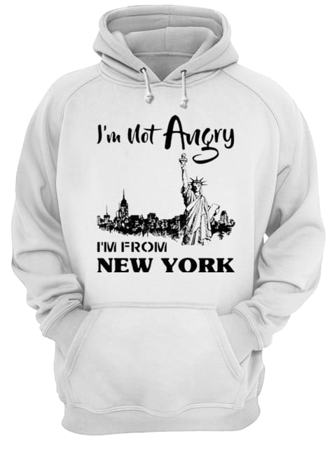 I'm Not Angry I'm From New York  Unisex Hoodie