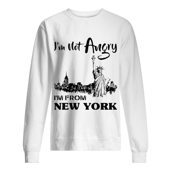 I'm Not Angry I'm From New York  Unisex Sweatshirt
