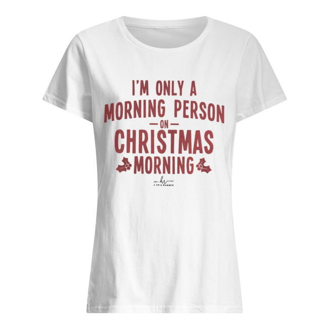 I'm only a morning person on Christmas morning hippie runner signature  Classic Women's T-shirt