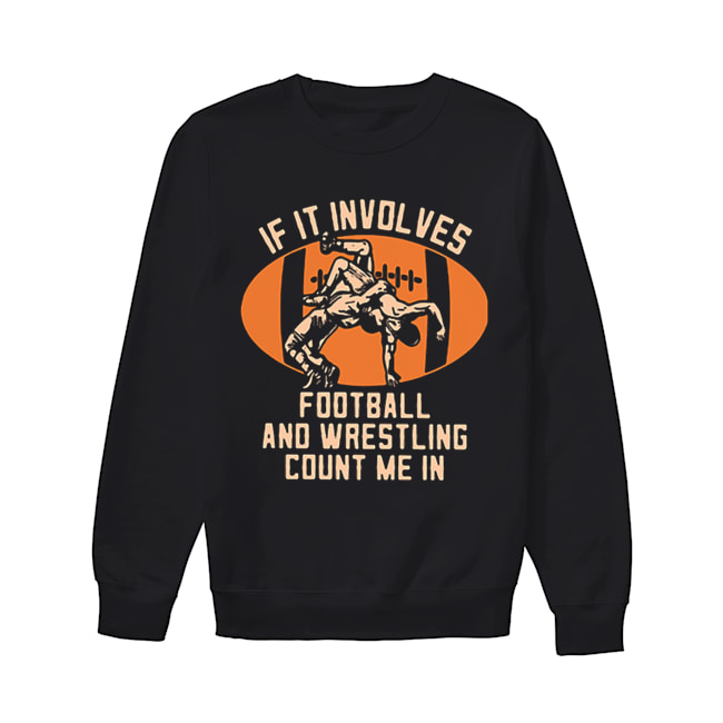 If it involves football and wrestling count me in  Unisex Sweatshirt