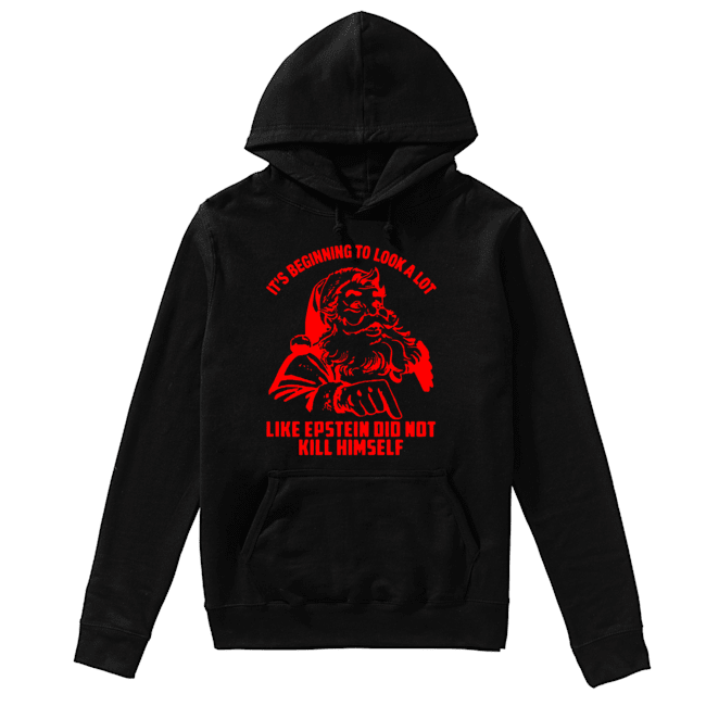 It's Beginning To Look A Lot Like Epstein Didn't Kill Himself Christmas  Unisex Hoodie