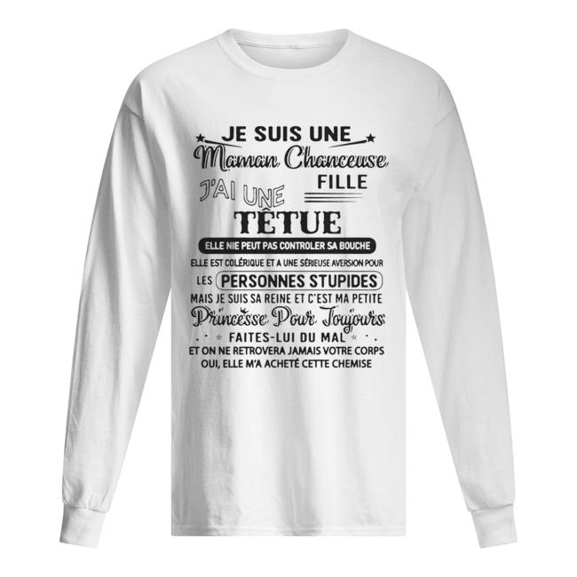 Je Suis Une Maman Chanceuse Fille J'ai Une Tetue Elle Ne Peut Pas Controler Sa Bouche  Long Sleeved T-shirt