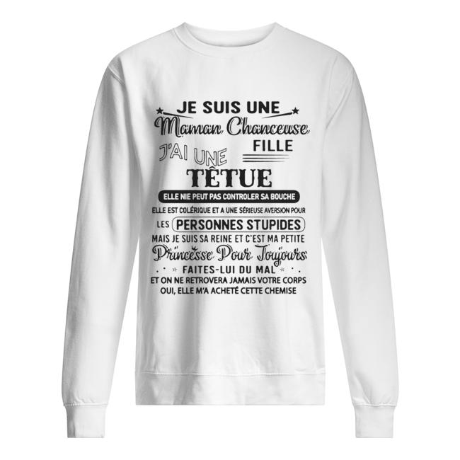 Je Suis Une Maman Chanceuse Fille J'ai Une Tetue Elle Ne Peut Pas Controler Sa Bouche  Unisex Sweatshirt