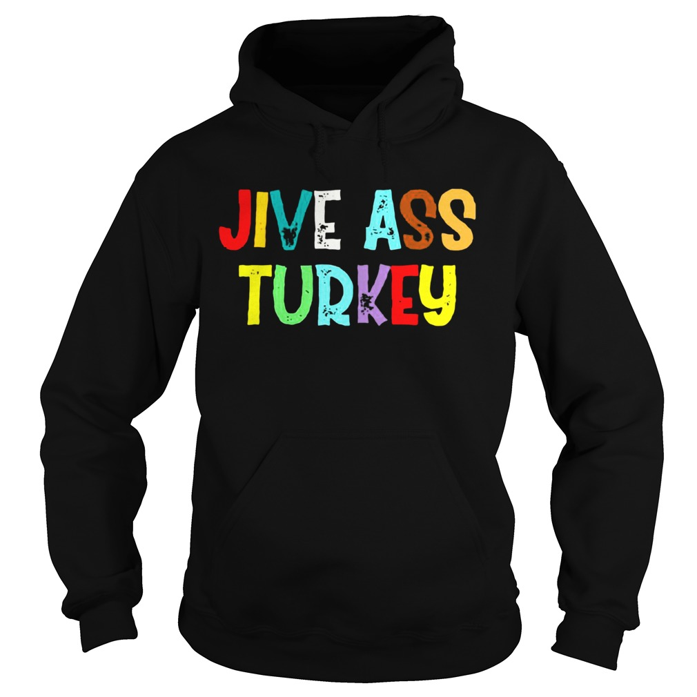 Jive ass turkey  Hoodie