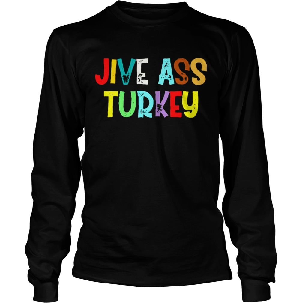 Jive ass turkey  LongSleeve