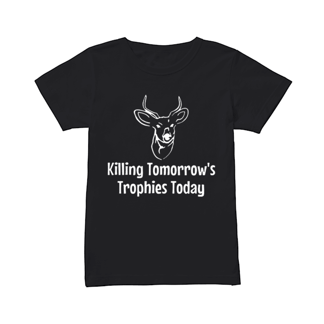 Killing Tomorrow's Trophies Today  Classic Women's T-shirt