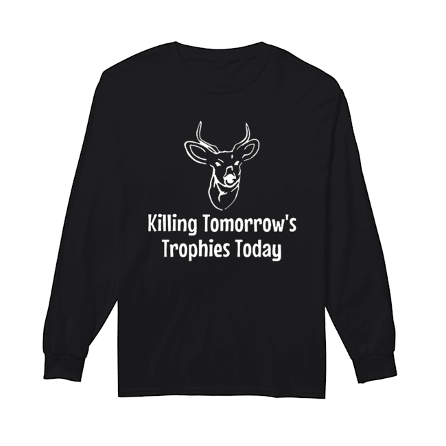 Killing Tomorrow's Trophies Today  Long Sleeved T-shirt
