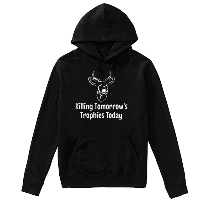 Killing Tomorrow's Trophies Today  Unisex Hoodie