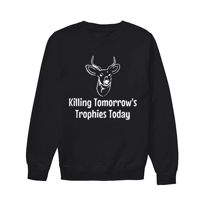 Killing Tomorrow's Trophies Today  Unisex Sweatshirt